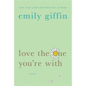 Love the one you're with by Emily Griffin, novel, romance